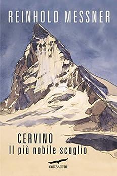 Cervino: Il più nobile scoglio di [Messner, Reinhold]