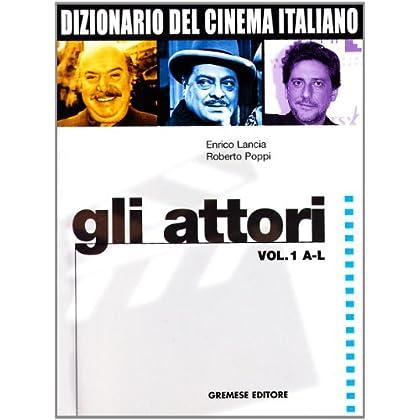 Dizionario Del Cinema Italiano. Gli Attori: 1
