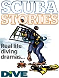 SCUBA STORIES: Real life diving dramas