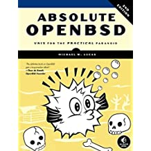 Absolute OpenBSD: Unix for the Practical Paranoid 2nd edition by Lucas, Michael W. (2013) Paperback