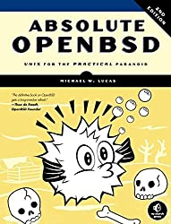 Absolute OpenBSD: Unix for the Practical Paranoid 2nd edition by Lucas, Michael W. (2013) Taschenbuch