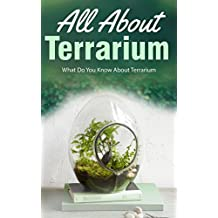 All About Terrarium: What Do You Know About Terrarium (English Edition)