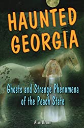 Haunted Georgia: Ghosts and Strange Phenomena of the Peach State (Haunted) (Haunted (Stackpole))