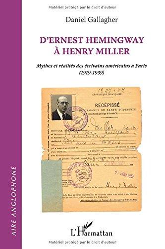 D'ernest hemingway a henri miller mythes et ralits des ecrivains amricains a paris 1919 1939