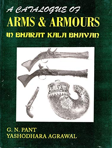 A Catalogue of Arms & Armours in Bharat Kala Bhavan -