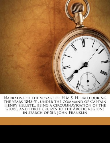 Narrative of the voyage of H.M.S. Herald during the years 1845-51, under the command of Captain Henry Kellett... being a circumnavigation of the ... in search of Sir John Franklin Volume 2
