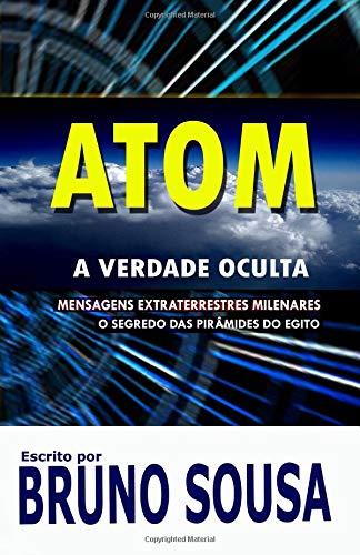 ATOM: A Verdade Oculta por Dr. Bruno Sousa