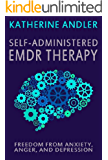 Self-Administered EMDR Therapy: Freedom from Anxiety, Anger and Depression (English Edition)