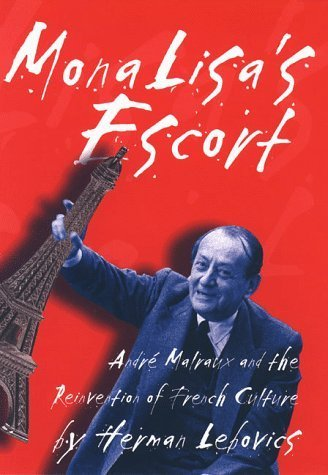 Mona Lisa's Escort: Andre Malraux and the Reinvention of French Culture by Herman Lebovics (1999-05-01)