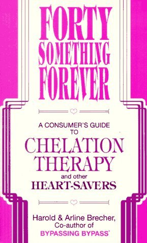 Forty Something Forever: A Consumer's Guide to Chelation Therapy and Other Heart Savers by Harold Brecher (1992-01-06)