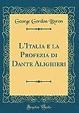 L'Italia e la Profezia di Dante Alighieri (Classic Reprint)