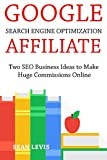Google Search Engine Optimization Affiliate: Two SEO Business Ideas to Make Huge Commissions Online