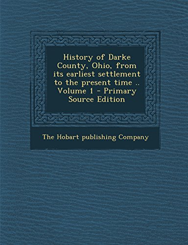 History of Darke County, Ohio, from its earliest settlement to the present time .. Volume 1