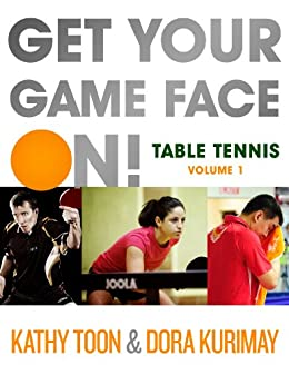 Get Your Game Face On! Table Tennis (English Edition) von [Toon, Kathy, Kurimay, Dora]