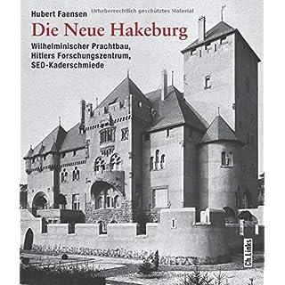 Die Neue Hakeburg: Wilhelminischer Prachtbau, Hitlers Forschungszentrum, SED-Kaderschmiede