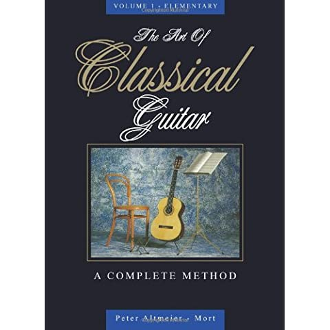 The Art of Classical Guitar Vol 1 - A Complete Method: Volume 1 - Guitar Method Vol