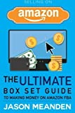 Selling on Amazon: The Ultimate Box Set Guide to Making Money on Amazon FBA (Amazon FBA - Selling on Amazon - Amazon FBA Business - Amazon - How to ... - Make Money From Home - Amazon Fufillment)