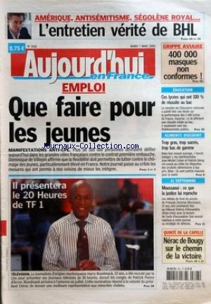 AUJOURD'HUI EN FRANCE [No 1558] du 07/03/2006 - AMERIQUE ANTISEMITISME SEGOLENE ROYAL - L'ENTRETIEN VERITE DE BHL - EMPLOI - QUE FAIRE POUR LES JEUNES - IL PRESENTERA LE 20 HEURES DE TF 1 - GRIPPE AVIAIRE - 400 000 MASQUES NON CONFORMES - EDUCATION - CES LYCEES QUI ONT 100 % DE REUSSITE AU BAC - ALIMENTS DISCOUNT - TROP GRAS TROP SUCRES TROP BAS DE GAMME - 11 SEPTEMBRE - MOUSSAOUI - CE QUE LA JUSTICE LUI REPROCHE - QUINTE DE LA CAPELLE - NERAC DE BOUGY SUR LE CHEMIN DE LA VICTOIRE