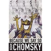 Because We Say So (City Lights Open Media) by Noam Chomsky (2015-09-01)