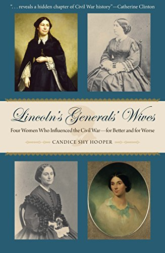 Lincoln's Generals' Wives: Four Women Who Influenced the Civil War for Better and for Worse (Civil War in the North Series) by Candice Shy Hooper (2016-05-31)