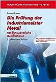 Die Prüfung der Industriemeister Metall. Handlungsspezifische Qualifikationen.