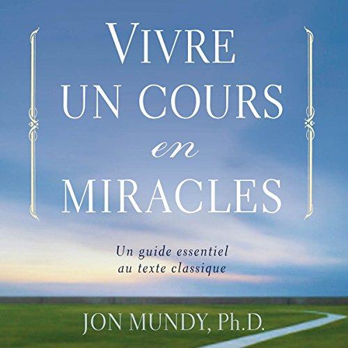 Vivre un cours en miracles : un guide essentiel au texte classique