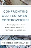 Best Books About Writings - Confronting Old Testament Controversies: Pressing Questions about Evolution Review