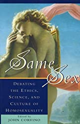 Same Sex: Debating the Ethics, Science, and Culture of Homosexuality (Social Political Legal Philosophy) (Studies in Social, Political and Legal Philosophy)