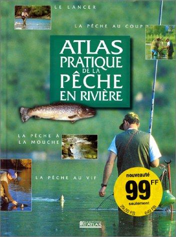 Atlas pratique de la pêche en rivière