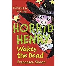 Horrid Henry Wakes The Dead: Book 18 by Francesca Simon (2009-10-01)