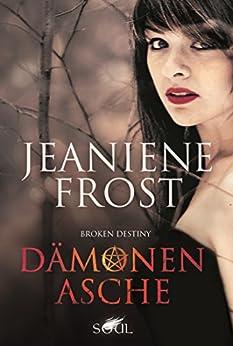 Broken Destiny: Dämonenasche von [Frost, Jeaniene]