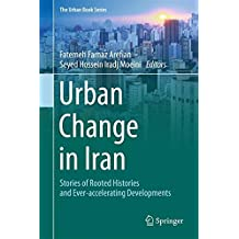 Urban Change in Iran: Stories of Rooted Histories and Ever-accelerating Developments (The Urban Book Series)
