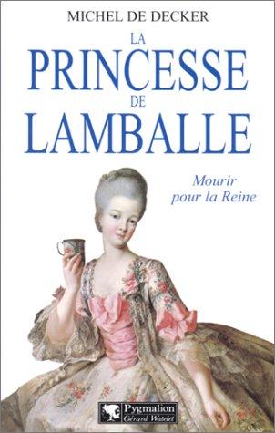 La princesse de Lamballe: Mourir pour la reine par Michel de Decker