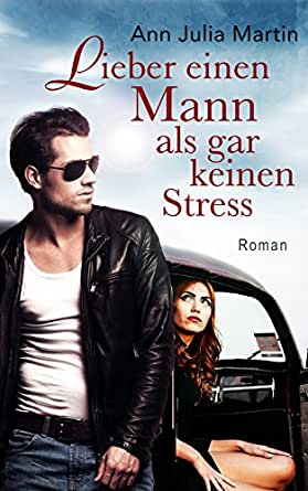 lieber einen mann als gar keinen stress ebook ann julia martin heike fr hling daniela arnold. Black Bedroom Furniture Sets. Home Design Ideas