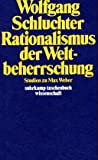 Rationalismus der Weltbeherrschung: Studien zu Max Weber