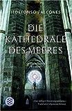 Die Kathedrale des Meeres: Historischer Roman von Ildefonso Falcones