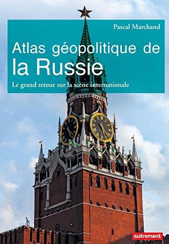 Atlas géopolitique de la Russie. Le grand retour sur la scène internationale (ATLAS MONDE)