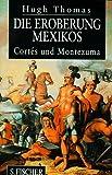 Die Eroberung Mexikos - Hugh Thomas