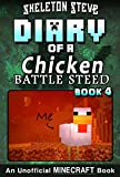 Diary of a Minecraft Chicken Jockey BATTLE STEED - Book 4: Unofficial Minecraft Books for Kids, Teens, & Nerds - Adventure Fan Fiction Diary Series (Skeleton ... Chicken Jockey and the Baby Zombie Knight)