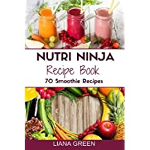 Nutri Ninja Recipe Book: 70 Smoothie Recipes for Weight Loss, Increased Energy a