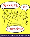 Speaking for Ourselves: Womens Wit and Wisdom (Main Street Editions)