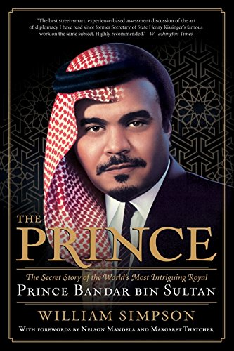 The Prince: The Secret Story of the World's Most Intriguing Royal, Prince Bandar bin Sultan: The Secret Story of the Most Intriguing Saudi Royal: Prince Bandar Bin Sultan (Sultan Bin)