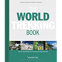 The World Trekking Book: Die faszinierendsten Wanderrouten der Welt (The World ... Book)