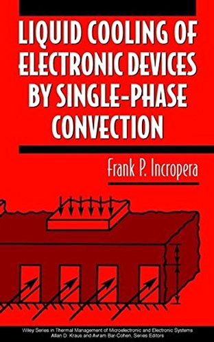 Liquid Cooling of Electronic Devices By Single-Phase Convection (Wiley Series in Thermal Management of Microelectronic and Electronic Systems)