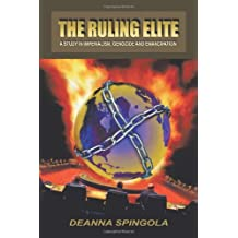 By Deanna Spingola The Ruling Elite: A Study in Imperialism, Genocide and Emancipation [Paperback]