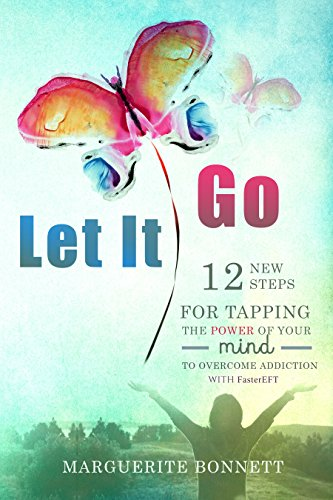Let It Go: 12 New Steps for Tapping the Power of Your Mind to Overcome Addiction with FasterEFT (English Edition)
