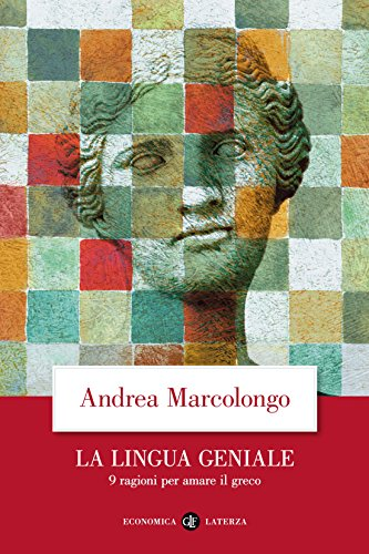 La lingua geniale: 9 ragioni per amare il greco (Italian Edition)