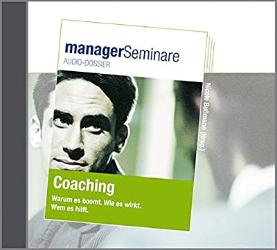 Coaching - Manager Seminare Audio-Dossier Warum es boomt. Wie es wirkt. Wem es hilft.