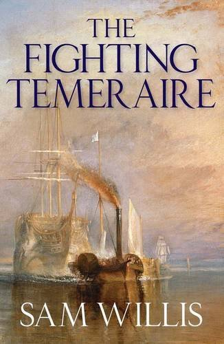 The Fighting Temeraire: Legend of Trafalgar (Hearts of Oak Trilogy Vol.1) by Willis, Sam Published by Quercus (2010)