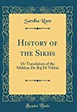 History of the Sikhs: Or Translation of the Sikkhan de Raj Di Vikhia (Classic Reprint)